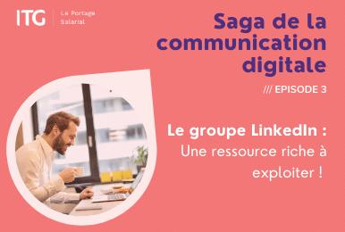 Le groupe LinkedIn: une ressource riche à exploiter!